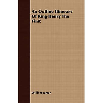 An Outline Itinerary Of King Henry The First by Farrer & William