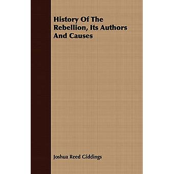 History Of The Rebellion Its Authors And Causes by Giddings & Joshua Reed