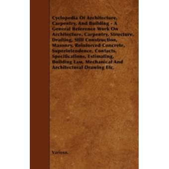 Cyclopedia of Architecture Carpentry and Building  A General Reference Work on Architecture Carpentry Structure Drafting Still Construction Ma by Various