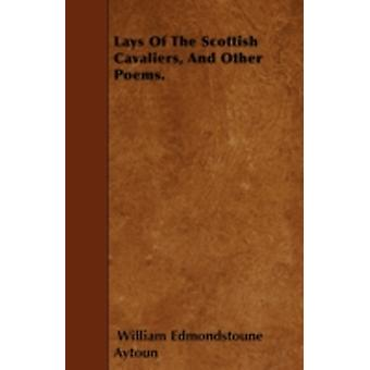 Lays Of The Scottish Cavaliers And Other Poems. by Aytoun & William Edmondstoune