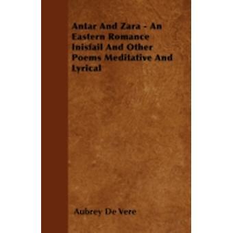 Antar And Zara  An Eastern Romance  Inisfail And Other Poems Meditative And Lyrical by Vere & Aubrey De