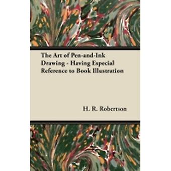 The Art of PenandInk Drawing  Having Especial Reference to Book Illustration by Robertson & H. R.