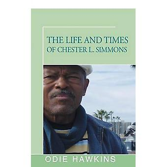 The Life and Times of Chester L. Simmons by Hawkins & Odie