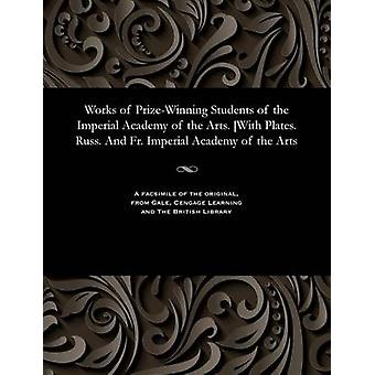Works of PrizeWinning Students of the Imperial Academy of the Arts. With Plates. Russ. And Fr. Imperial Academy of the Arts by Various