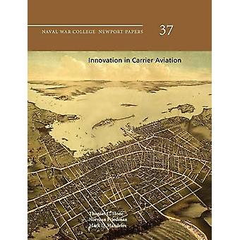 Innovation in Carrier Aviation Naval War College Newport Papers Number 37 by Hone & Thomas C.