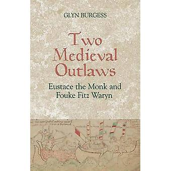 Two Medieval Outlaws Eustace the Monk and Fouke Fitz Waryn by Burgess & Glyn S.