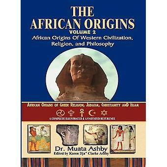 AFRICAN ORIGINS VOLUME 2 African Origins of Western Civilization Religion and Philosophy by Ashby & Muata