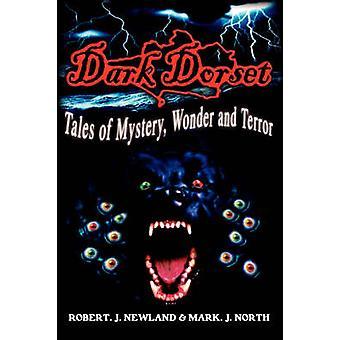 Dark Dorset Tales of Mystery Wonder and Terror by Newland & Robert & J