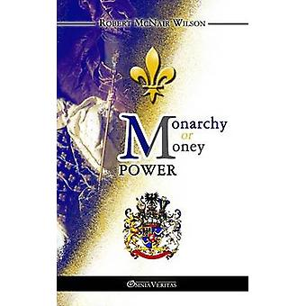 Monarchy or Money Power by McNair Wilson & Robert