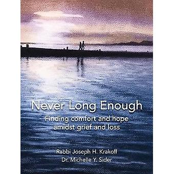 Never Long Enough Premium Hardcover Edition Finding comfort and hope amidst grief and loss by Krakoff & Rabbi Joseph H.