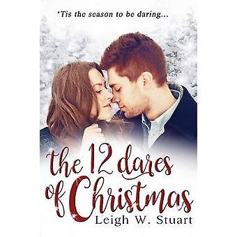 The 12 Dares of Christmas by Stuart & Leigh W.