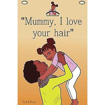 Mummy I Love Your Hair by Morgan & Rebecca