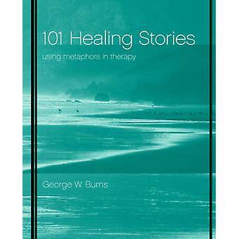 101 Healing Stories - Using Metaphors in Therapy by George W. Burns -