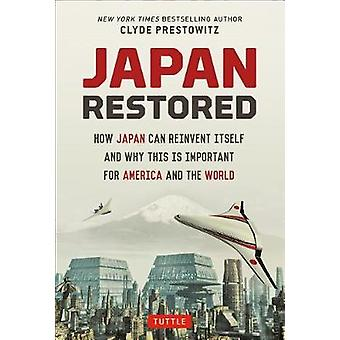 Japan Restored - How Japan Can Reinvent Itself and Why This Is Importa