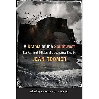 A Drama of the Southwest - The Critical Edition of a Forgotten Play by