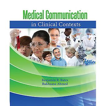 Medical Communication in Clinical Contexts by Benjamin R. Bates - Ruk