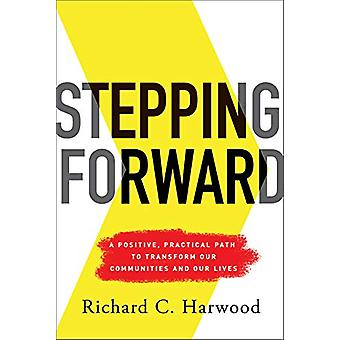 Stepping Forward - A Positive - Practical Path to Transform Our Commun