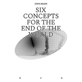 Six Concepts for the End of the World by Steve Beard - 9781912685097