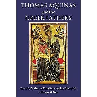Thomas Aquinas and the Greek Fathers by Michael A. Dauphinais - 97819