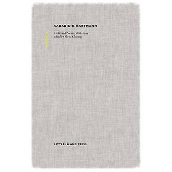 Sadakichi Hartmann - Collected Poems - 1886-1944 by Sadakichi Hartmann