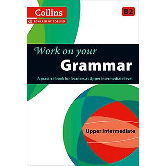 Grammar  - B2 (Collins Work on Your...) - 9780007499632 Book