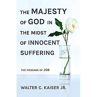 The Majesty of God in the Midst of Innocent Suffering - The Message of