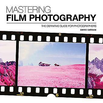 Mastering Film Photography by Chris Gatcum - 9781781453513 Book