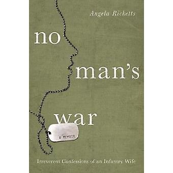 No Mans War  Irreverent Confessions of an Infantry Wife by Angela Ricketts