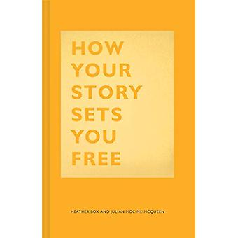 How Your Story Sets You Free by Heather Box - 9781452177519 Book