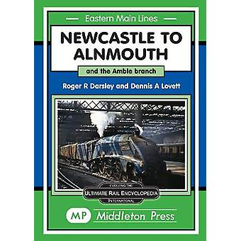 Newcastle To Alnmouth. - and the Amble Branch. by Roger Darsley - 9781