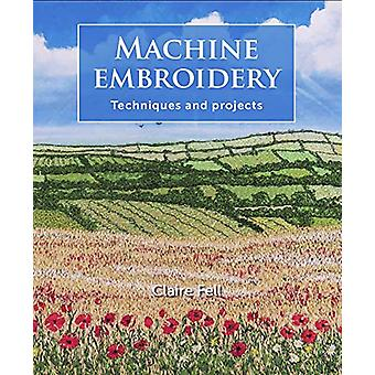 Machine Embroidery - Techniques and projects by Claire Fell - 97817850