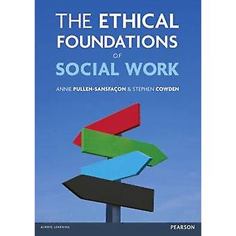 The Ethical Foundations of Social Work by Stephen Cowden - 9781408224