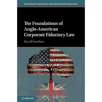 The Foundations of AngloAmerican Corporate Fiduciary Law by David Kershaw