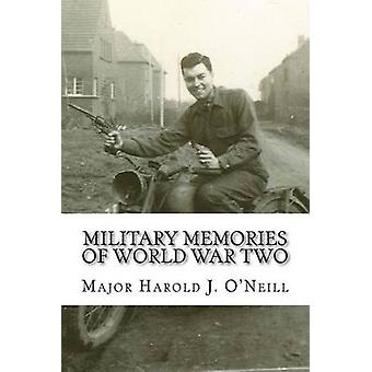 Military Memories of World War Two by Harold J O'Neill - 978151230128