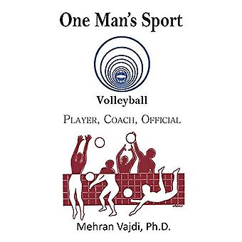 One Man's Sport - Volleyball - Player - Coach - Official by Mehran Vajd