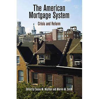The American Mortgage System by Marvin M. Smith Susan M. Wachter
