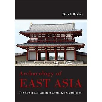Archaeology of East Asia The Rise of Civilisation in China Korea and Japan