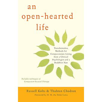An OpenHearted Life  Transformative Methods for Compassionate Living from a Clinical Psychologist and a Buddhist Nun by Russell Kolts & Thubten Chodron & Foreword by H H the Dalai Lama
