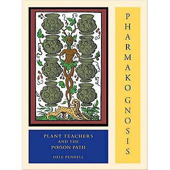 Pharmako Gnosis Plant Teachers and the Poison Path