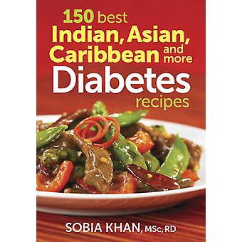 150 Best Indian - Asian - Caribbean and More Diabetes Recipes by Sobi