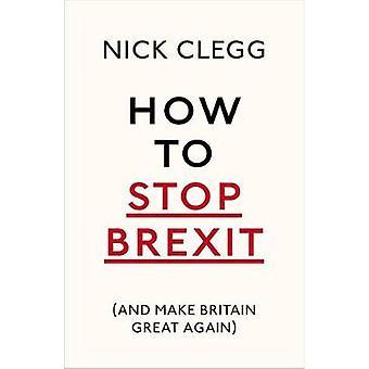 Wie man Stop Austritt (und machen Britain Great wieder) von Nick Clegg - 978