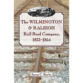 Le Wilmington & Raleigh Rail Road Company - 1833-1854 par James C. Bu