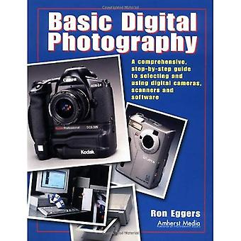 Basic Digital Photography: A Comprehensive Step by Step Guide to Selecting and Using Digital Cameras, Scanners, and Software