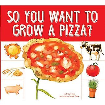 So You Want to Grow a Pizza? (Grow Your Food)