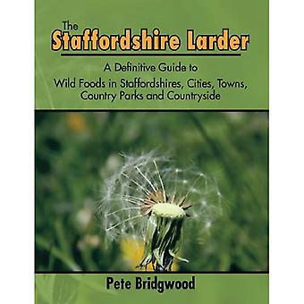 Le garde-manger de Staffordshire: Un Guide définitif d'aliments sauvages dans Staffordshires, villes, parcs et campagne