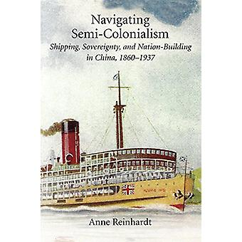 Navigating Semi-Colonialism - Shipping - Sovereignty - and Nation-Buil