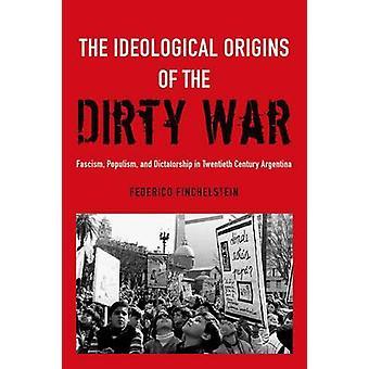 Ideologische oorsprong van de vuile oorlog fascisme populisme en de dictatuur in Argentinië van de twintigste eeuw door Finchelstein & Federico