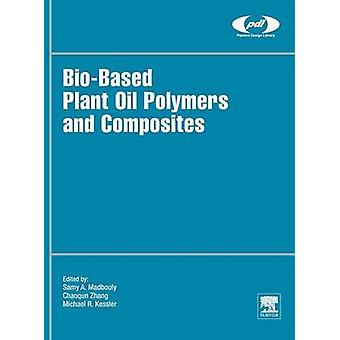 Biobased Plant Oil Polymers and Composites by Madbouly & Samy