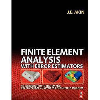 Finite Element Analysis with Error Estimators An Introduction to the Fem and Adaptive Error Analysis for Engineering Students by Akin & J. E.