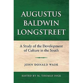 Augustus Baldwin Longstreet A Study of the Development of Culture in the South by Wade & John Donald